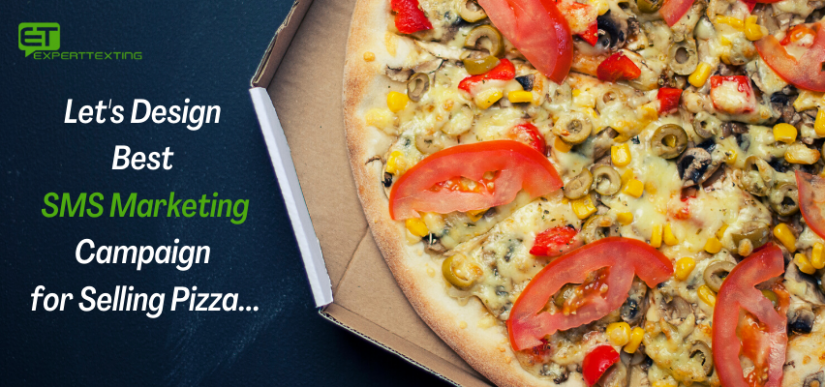 Let's design Best SMS Marketing Campaign for Selling Pizza