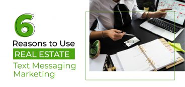 6 Reasons to Use Real Estate Text Message Marketing