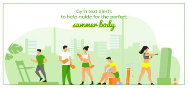 Gym Text Alerts to Help Guide for The Perfect Summer Body
