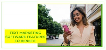 Text Marketing Software Features to Benefit